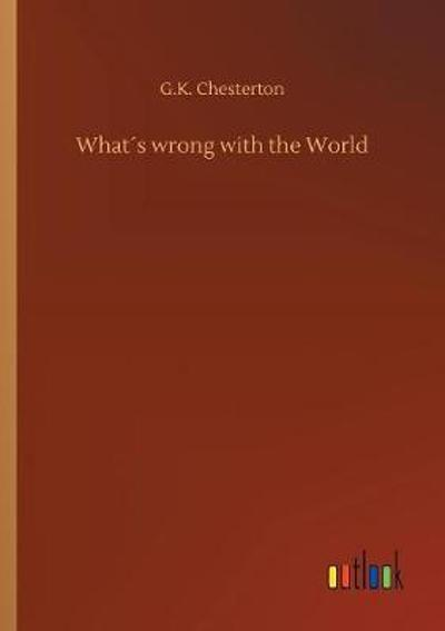 Whats Wrong with the World - G K Chesterton