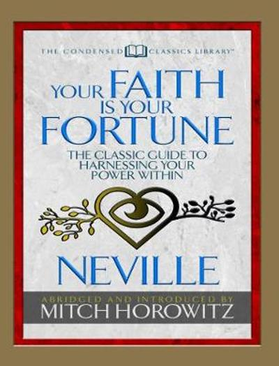Your Faith Is Your Fortune (Condensed Classics) - Neville Goddard
