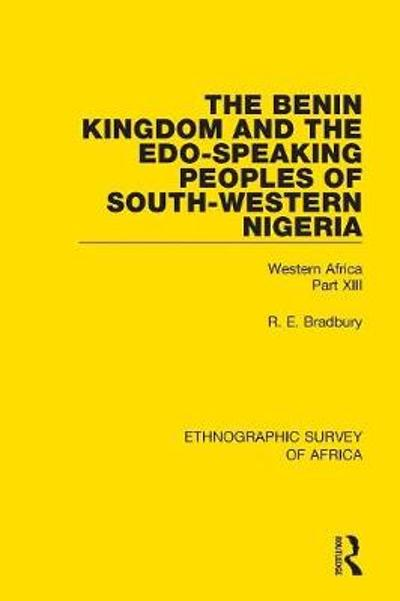The Benin Kingdom and the Edo-Speaking Peoples of South-Western Nigeria - R. E. Bradbury