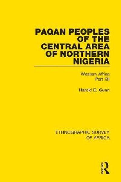 Pagan Peoples of the Central Area of Northern Nigeria - Harold Gunn