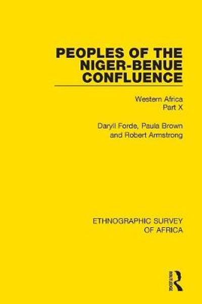 Peoples of the Niger-Benue Confluence (The Nupe. The Igbira. The Igala. The Idioma-speaking Peoples) - Daryll Forde