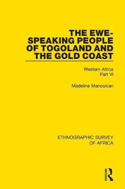 The Ewe-Speaking People of Togoland and the Gold Coast - Madeline Manoukian