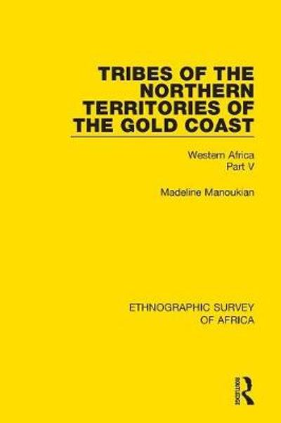 Tribes of the Northern Territories of the Gold Coast - Madeline Manoukian