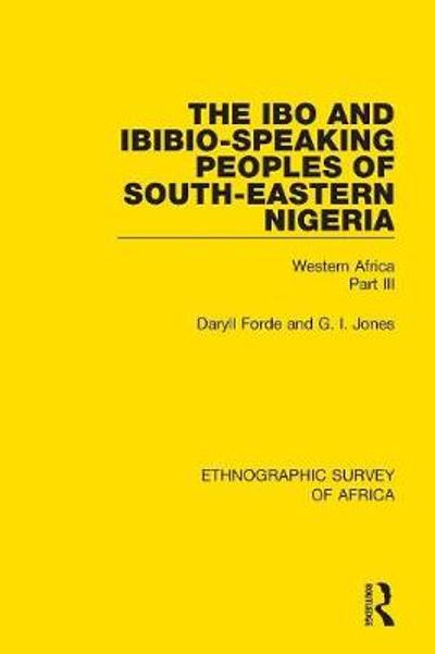 The Ibo and Ibibio-Speaking Peoples of South-Eastern Nigeria - Daryll Forde