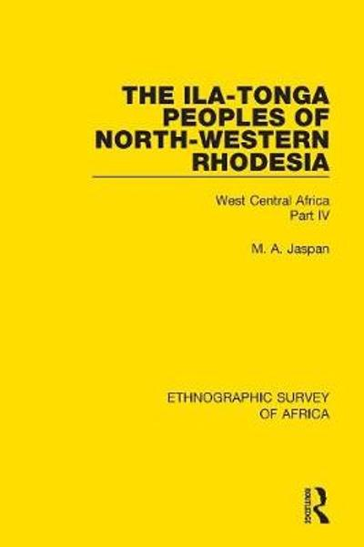 The Ila-Tonga Peoples of North-Western Rhodesia - M. A. Jaspan