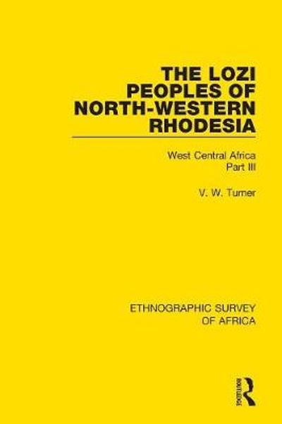 The Lozi Peoples of North-Western Rhodesia - V. W. Turner