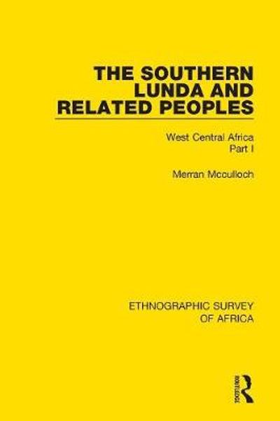 The Southern Lunda and Related Peoples (Northern Rhodesia, Belgian Congo, Angola) - Merran McCulloch