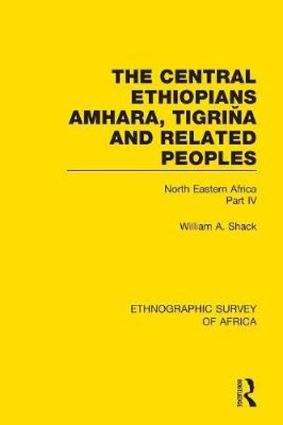 The Central Ethiopians, Amhara, Tigrina and Related Peoples - William A. Shack