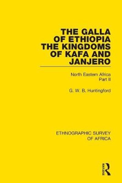 The Galla of Ethiopia; The Kingdoms of Kafa and Janjero - G. W. B. Huntingford