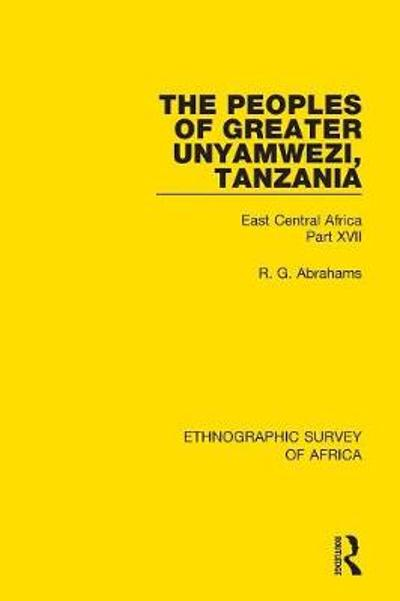 The Peoples of Greater Unyamwezi,Tanzania (Nyamwezi, Sukuma, Sumbwa, Kimbu, Konongo) - R. G. Abrahams