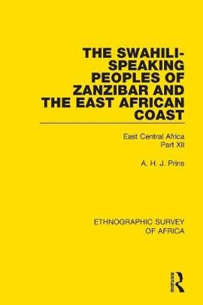 The Swahili-Speaking Peoples of Zanzibar and the East African Coast (Arabs, Shirazi and Swahili) - A. H. J. Prins