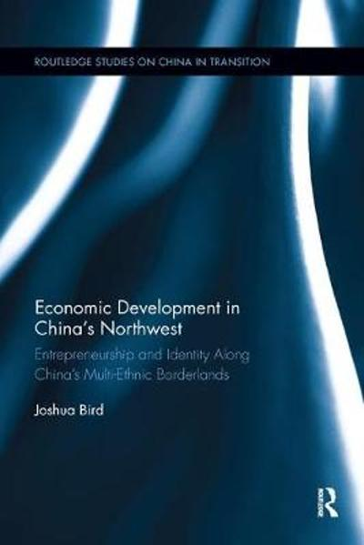 Economic Development in China's Northwest - Joshua Bird