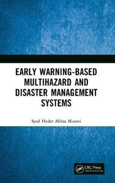 Early Warning-Based Multihazard and Disaster Management Systems - Syed Hyder Abbas Musavi