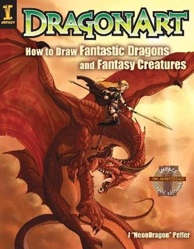 DragonArt: How to Draw Fantastic Dragons and Fantasy Creatures - Jessica Peffer