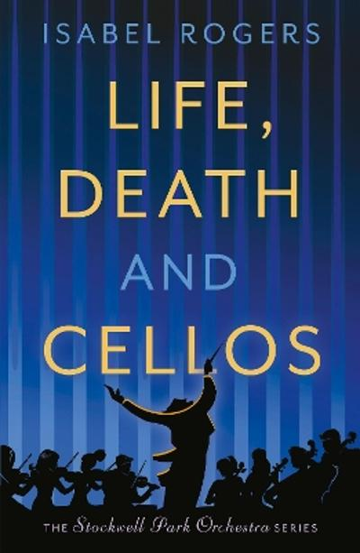 Life, Death and Cellos - Isabel Rogers