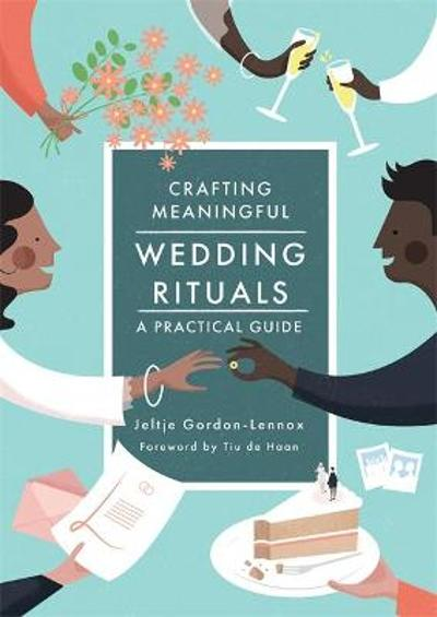 Crafting Meaningful Wedding Rituals - Jeltje Gordon-Lennox