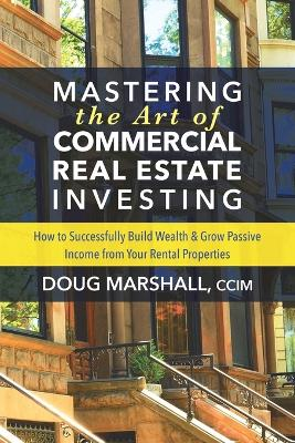Mastering the Art of Commercial Real Estate Investing - Doug Marshall