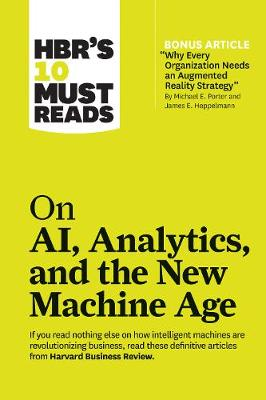 HBR's 10 Must Reads on AI, Analytics, and the New Machine Age - Harvard Business Review
