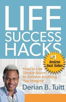 Life Success Hacks - Derian Tuitt