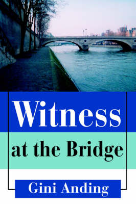 Witness at the Bridge - Gini Anding