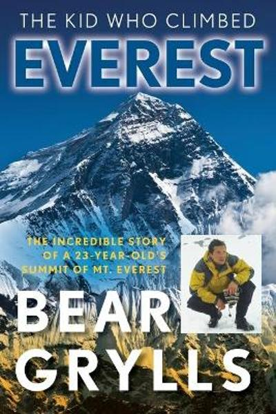 The Kid Who Climbed Everest - Bear Grylls