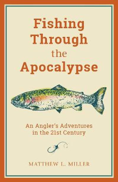 Fishing Through the Apocalypse - Matthew L. Miller