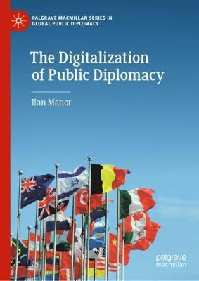 The Digitalization of Public Diplomacy - Ilan Manor