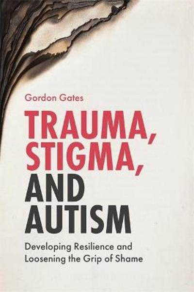 Trauma, Stigma, and Autism - Gordon Gates