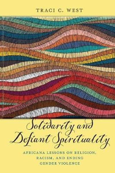 Solidarity and Defiant Spirituality - Traci C. West