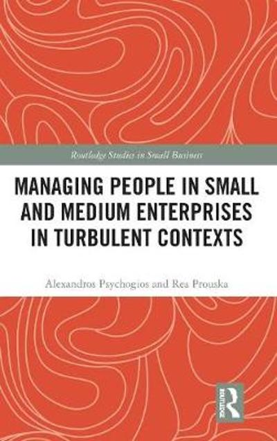 Managing People in Small and Medium Enterprises in Turbulent Contexts - Alexandros Psychogios