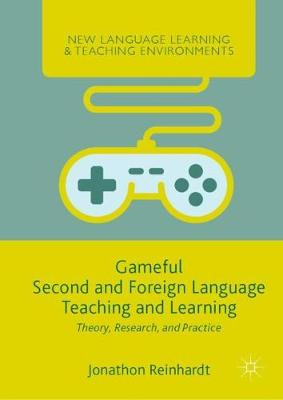 Gameful Second and Foreign Language Teaching and Learning - Jonathon Reinhardt