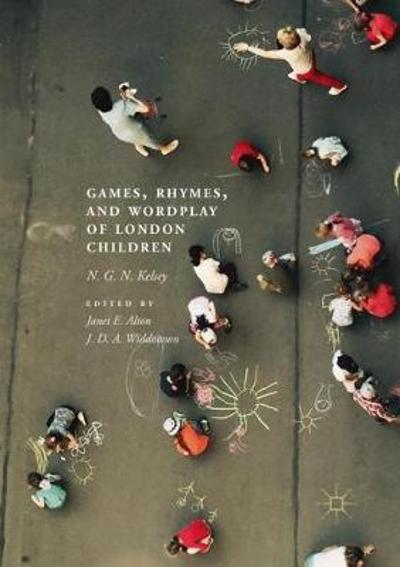 Games, Rhymes, and Wordplay of London Children - N. G. N. Kelsey