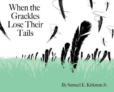 When the Grackles Lose Their Tails - Samuel Edwin Kirkman