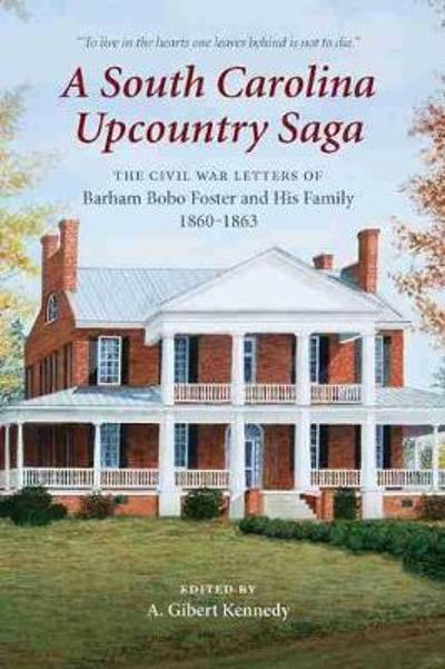 A South Carolina Upcountry Saga - A. Gilbert Kennedy