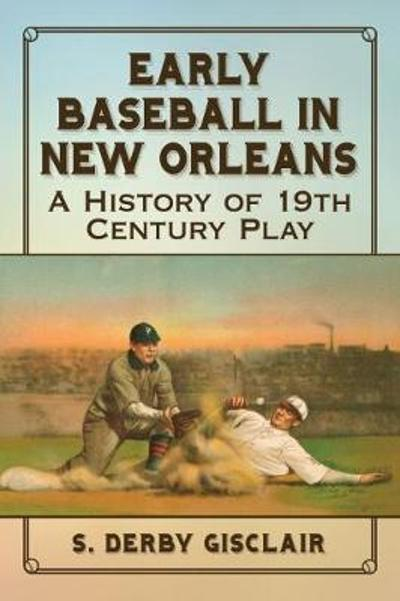 Early Baseball in New Orleans - S. Derby Gisclair