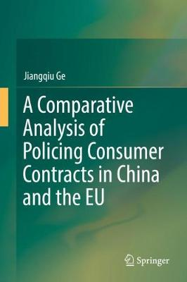 A Comparative Analysis of Policing Consumer Contracts in China and the EU - Jiangqiu Ge