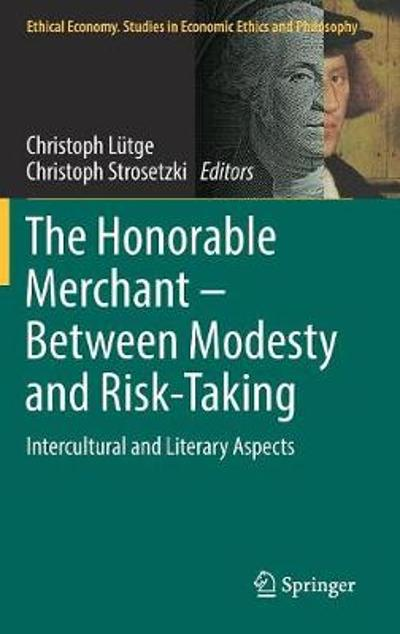 The Honorable Merchant - Between Modesty and Risk-Taking - Christoph Lutge