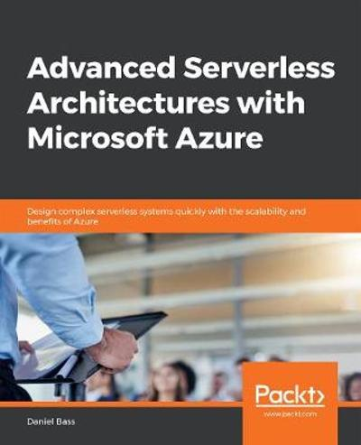 Advanced Serverless Architectures with Microsoft Azure - Daniel Bass