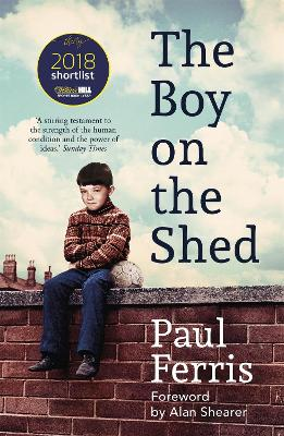 The Boy on the Shed:A remarkable sporting memoir with a foreword by Alan Shearer - Paul Ferris