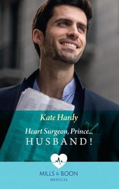 Heart Surgeon, Prince...Husband! - Kate Hardy