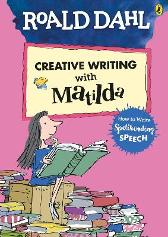 Roald Dahl's Creative Writing with Matilda: How to Write Spellbinding Speech - Roald Dahl Quentin Blake