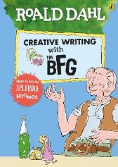 Roald Dahl's Creative Writing with The BFG: How to Write Splendid Settings - Roald Dahl Quentin Blake