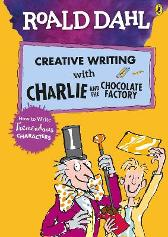 Roald Dahl's Creative Writing with Charlie and the Chocolate Factory: How to Write Tremendous Characters - Roald Dahl Quentin Blake