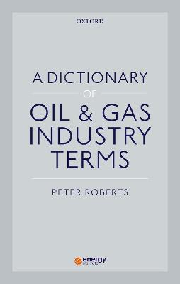 A Dictionary of Oil & Gas Industry Terms - Peter Roberts