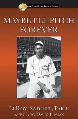 Maybe I'll Pitch Forever - Leroy Satchel Paige