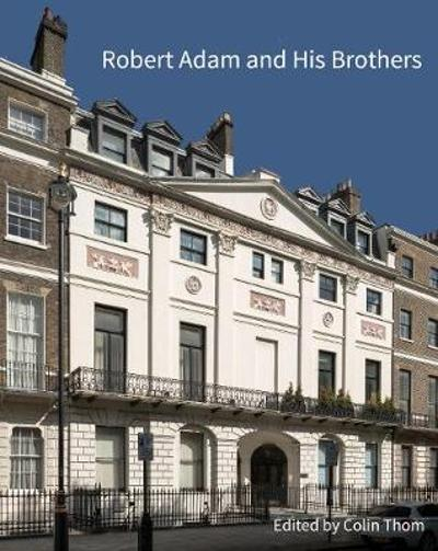 Robert Adam and his Brothers - Colin Thom