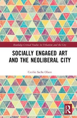 Socially Engaged Art and the Neoliberal City - Cecilie Sachs Olsen