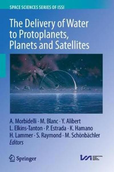 The Delivery of Water to Protoplanets, Planets and Satellites - Alessandro Morbidelli