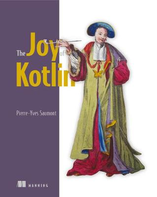 The Joy of Kotlin - Pierre-Yves Saumont Saumont