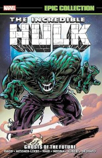 Incredible Hulk Epic Collection: Ghosts Of The Future - Peter David